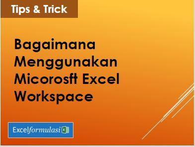 Membuka Beberapa Workbook Excel Sekaligus dengan Workspace